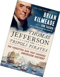 Thomas Jefferson and the Tripoli Pirates: The Forgotten War