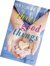 Three Good Things: A Novel