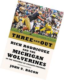 Three and Out: Rich Rodriguez and the Michigan Wolverines in