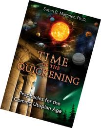 Time of the Quickening: Prophecies for the Coming Utopian