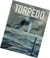 Torpedo: The Complete History of the World's Most