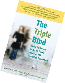 The Triple Bind: Saving Our Teenage Girls from Today's