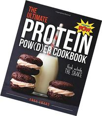 The Ultimate Protein Powder Cookbook: Think Outside the