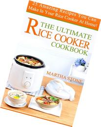 The Ultimate Rice Cooker Cookbook: 25 Amazing Recipes You