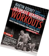 Ultimate Warrior Workouts : Fitness Secrets of the Martial