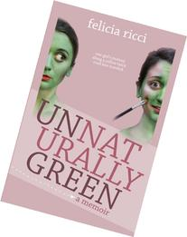 Unnaturally Green: One girl's journey along a yellow brick