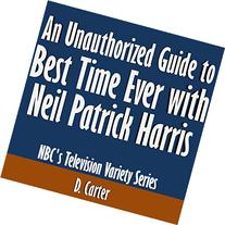 An Unauthorized Guide to Best Time Ever with Neil Patrick