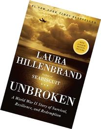 Unbroken: A World War II Story of Survival, Resilience, and