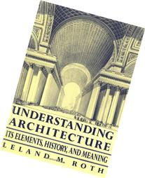 Understanding Architecture: Its Elements, History, And