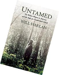 Untamed: The Wildest Woman in America and the Fight for