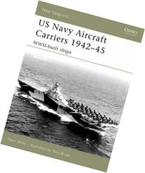 US Navy Aircraft Carriers, 1942-45: WWII-Built Ships
