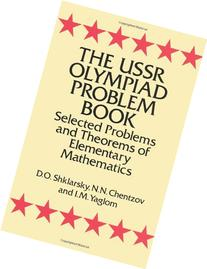 The USSR Olympiad Problem Book: Selected Problems and