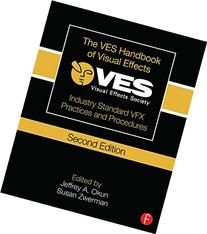 The VES Handbook of Visual Effects: Industry Standard VFX