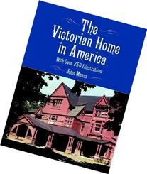 The Victorian Home in America: With Over 250 Illustrations
