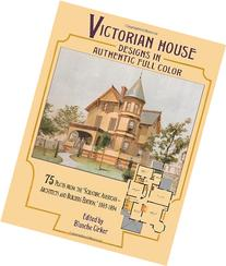 Victorian House Designs in Authentic Full Color: 75 Plates