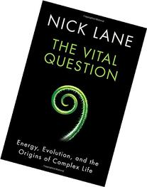 The Vital Question: Energy, Evolution, and the Origins of