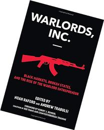 Warlords, Inc.: Black Markets, Broken States, and the Rise