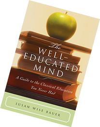 The Well-Educated Mind: A Guide to the Classical Education