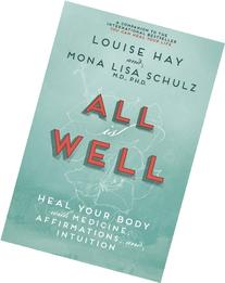 All is Well: Heal Your Body with Medicine, Affirmations, and