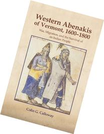 The Western Abenakis of Vermont, 1600-1800 War, Migration,