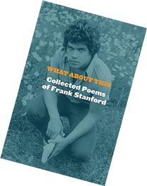 What About This: The Collected Poems of Frank Stanford