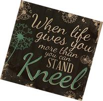 When Life Gives You More Than You Can Stand, Kneel 24 x 25