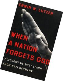 When a Nation Forgets God: 7 Lessons We Must Learn from Nazi