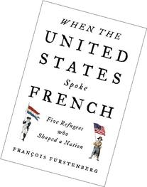 When the United States Spoke French: Five Refugees Who