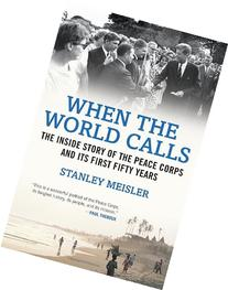 When the World Calls: The Inside Story of the Peace Corps