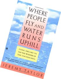 Where People Fly and Water Runs Uphill: Using Dreams to Tap