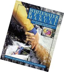 Whitewater Rescue Manual: New Techniques for Canoeists,