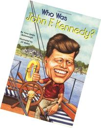Who Was John F. Kennedy?: Who Was