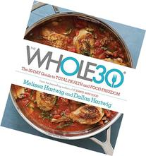 The Whole30: The 30-Day Guide to Total Health and Food