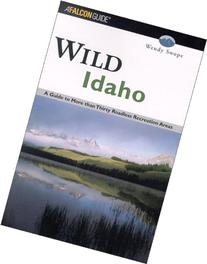 Wild Idaho: A Guide to More than Thirty Roadless Recreation