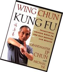 Wing Chun Kung Fu: Traditional Chinese Kung Fu for Self-