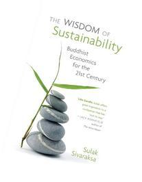 The Wisdom of Sustainability: Buddhist Economics for the