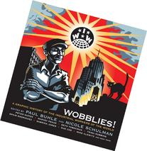 Wobblies!: A Graphic History of the Industrial Workers of