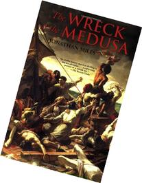 The Wreck of the Medusa: The Most Famous Sea Disaster of the