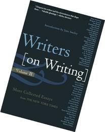 Writers on Writing, Volume II: More Collected Essays from