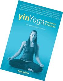 Yin Yoga: Principles and Practice — 10th Anniversary