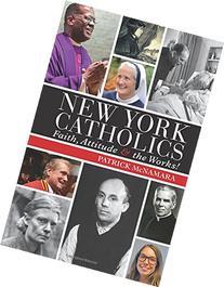 New York Catholics: Faith, Attitude and the Works