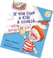 If You Give a Kid a Cookie, Will He Shut the F*k Up?: A