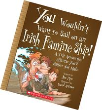 You Wouldn't Want to Sail on an Irish Famine Ship!: A Trip