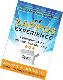 The Zappos Experience: 5 Principles to Inspire, Engage, and